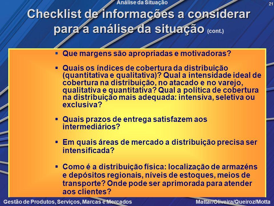 Gestão de Produtos, Serviços, Marcas e Mercados Mattar/Oliveira/Queiroz/Motta Análise da Situação Que margens são apropriadas e motivadoras? Quais os