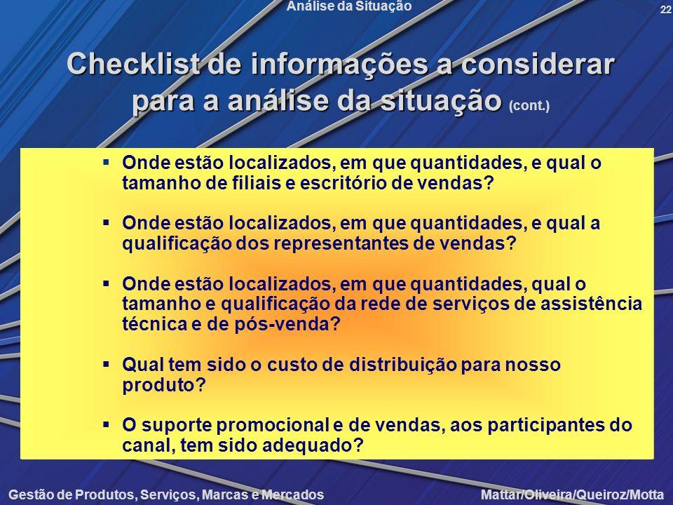 Gestão de Produtos, Serviços, Marcas e Mercados Mattar/Oliveira/Queiroz/Motta Análise da Situação Onde estão localizados, em que quantidades, e qual o