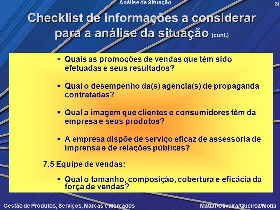 Gestão de Produtos, Serviços, Marcas e Mercados Mattar/Oliveira/Queiroz/Motta Análise da Situação Quais as promoções de vendas que têm sido efetuadas