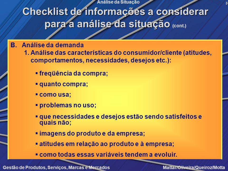 Gestão de Produtos, Serviços, Marcas e Mercados Mattar/Oliveira/Queiroz/Motta Análise da Situação B.Análise da demanda 1.Análise das características d