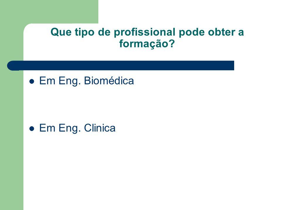 Que tipo de profissional pode obter a formação? Em Eng. Biomédica Em Eng. Clinica