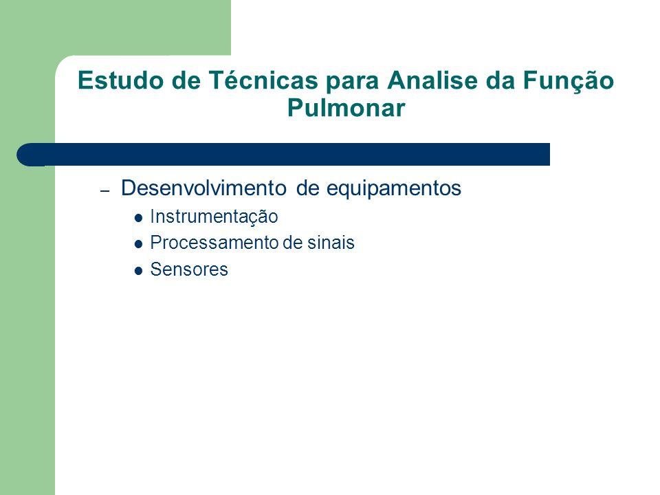 Estudo de Técnicas para Analise da Função Pulmonar – Desenvolvimento de equipamentos Instrumentação Processamento de sinais Sensores