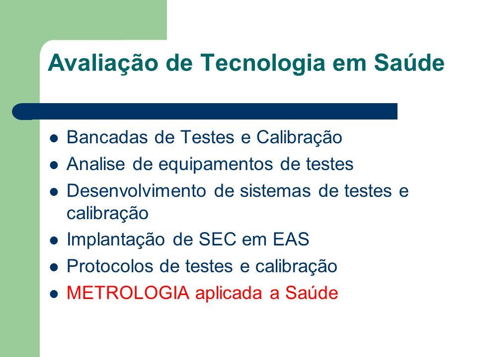 Avaliação de Tecnologia em Saúde Bancadas de Testes e Calibração Analise de equipamentos de testes Desenvolvimento de sistemas de testes e calibração