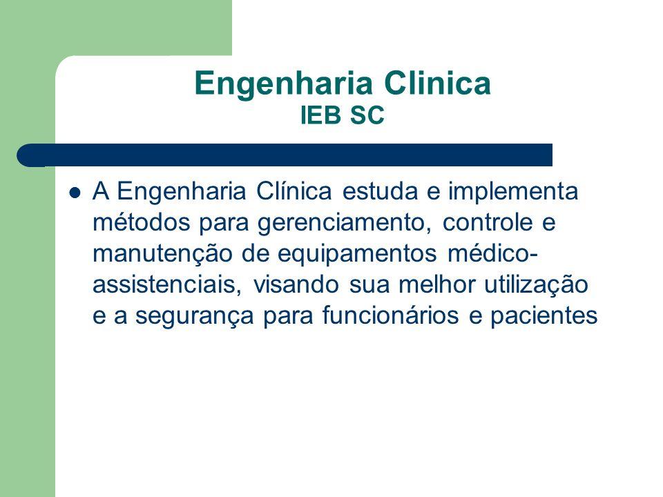Engenharia Clinica IEB SC A Engenharia Clínica estuda e implementa métodos para gerenciamento, controle e manutenção de equipamentos médico- assistenc