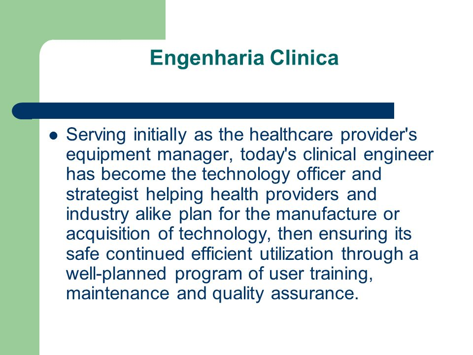 Engenharia Clinica Serving initially as the healthcare provider's equipment manager, today's clinical engineer has become the technology officer and s