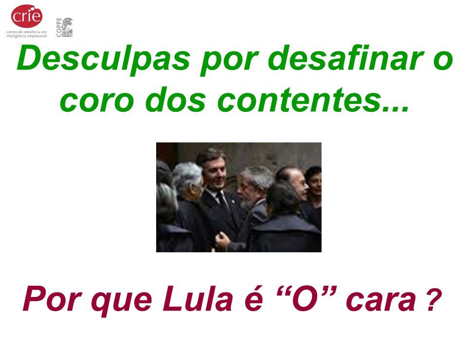 Por que Lula é O cara ? Desculpas por desafinar o coro dos contentes...