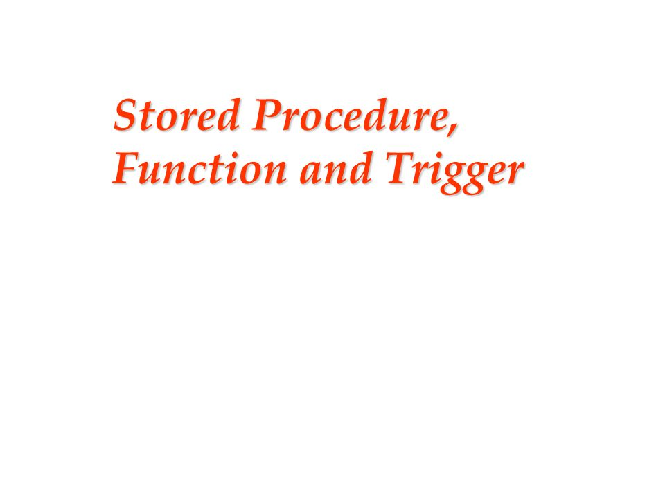 Slide 1 Stored Procedure, Function and Trigger