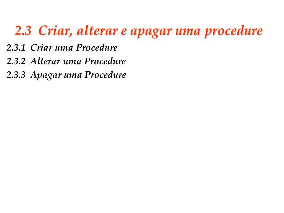 Slide 15 2.3 Criar, alterar e apagar uma procedure 2.3.1 Criar uma Procedure 2.3.2 Alterar uma Procedure 2.3.3 Apagar uma Procedure