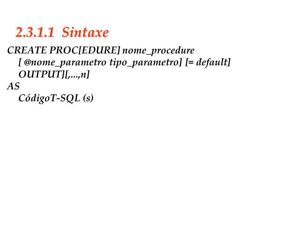 Slide 17 2.3.1.1 Sintaxe CREATE PROC[EDURE] nome_procedure [ @nome_parametro tipo_parametro] [= default] OUTPUT][,...,n] AS CódigoT-SQL (s)