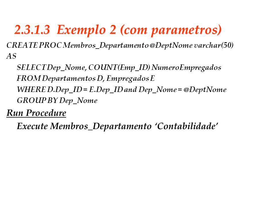 Slide 19 2.3.1.3 Exemplo 2 (com parametros) CREATE PROC Membros_Departamento @DeptNome varchar(50) AS SELECT Dep_Nome, COUNT(Emp_ID) NumeroEmpregados