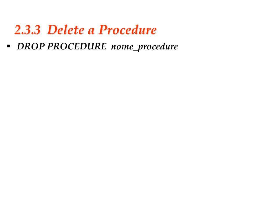 Slide 22 2.3.3 Delete a Procedure DROP PROCEDURE nome_procedure