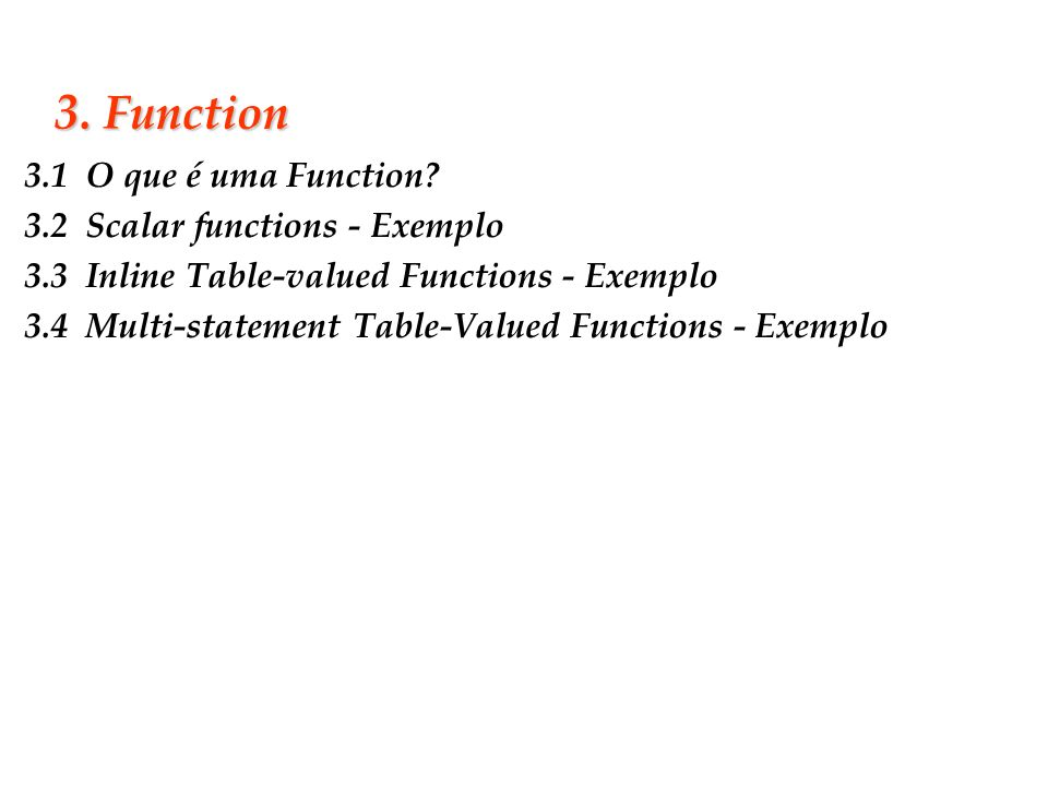 Slide 23 3. Function 3.1 O que é uma Function? 3.2 Scalar functions - Exemplo 3.3 Inline Table-valued Functions - Exemplo 3.4 Multi-statement Table-Va