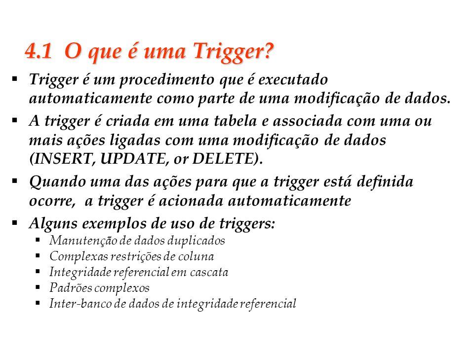 Slide 29 4.1 O que é uma Trigger? Trigger é um procedimento que é executado automaticamente como parte de uma modificação de dados. A trigger é criada