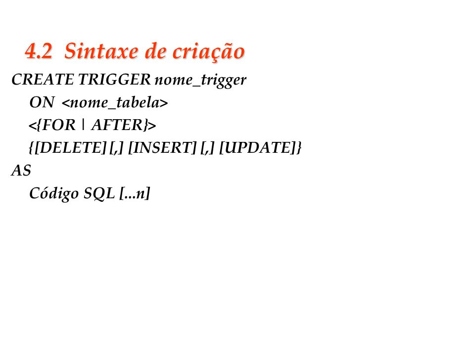 Slide 30 4.2 Sintaxe de criação CREATE TRIGGER nome_trigger ON {[DELETE] [,] [INSERT] [,] [UPDATE]} AS Código SQL [...n]