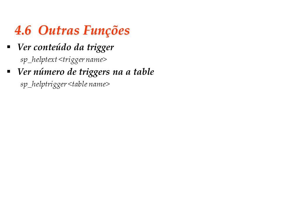 Slide 34 4.6 Outras Funções Ver conteúdo da trigger sp_helptext Ver número de triggers na a table sp_helptrigger
