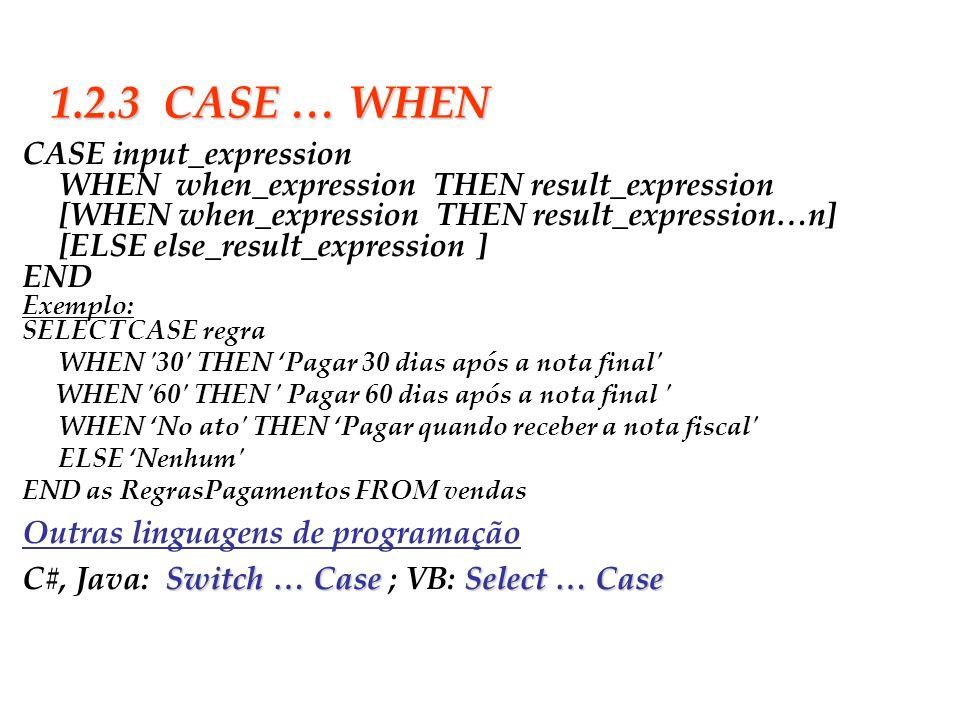 Slide 8 1.2.3 CASE … WHEN CASE input_expression WHEN when_expression THEN result_expression [WHEN when_expression THEN result_expression…n] [ELSE else