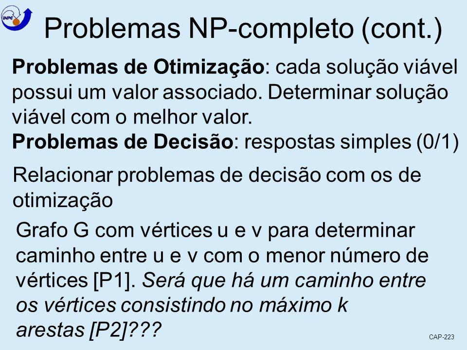 CAP-223 Problemas NP-completo (cont.) Problemas de Otimização: cada solução viável possui um valor associado. Determinar solução viável com o melhor v