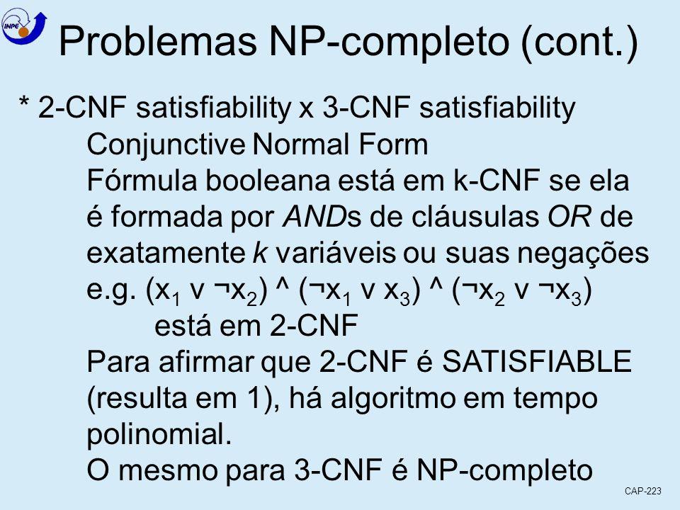 CAP-223 * 2-CNF satisfiability x 3-CNF satisfiability Conjunctive Normal Form Fórmula booleana está em k-CNF se ela é formada por ANDs de cláusulas OR