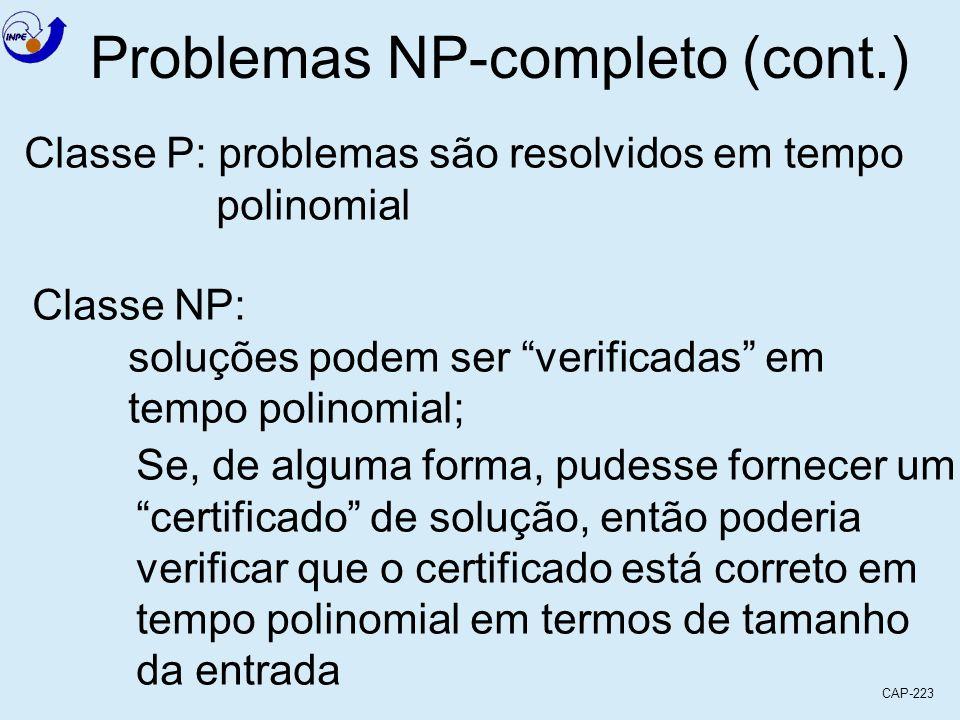 CAP-223 Problemas NP-completo (cont.) Classe P: problemas são resolvidos em tempo polinomial Classe NP: soluções podem ser verificadas em tempo polino