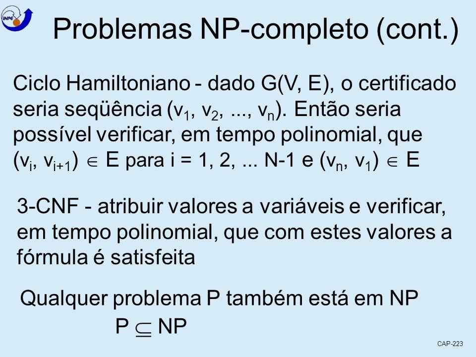CAP-223 Problemas NP-completo (cont.) Ciclo Hamiltoniano - dado G(V, E), o certificado seria seqüência ( v 1, v 2,..., v n ). Então seria possível ver
