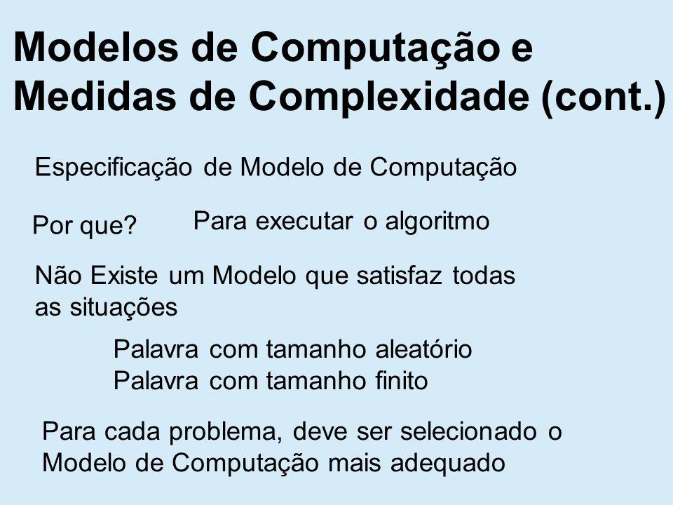 Modelos de Computação e Medidas de Complexidade (cont.) Especificação de Modelo de Computação Por que.