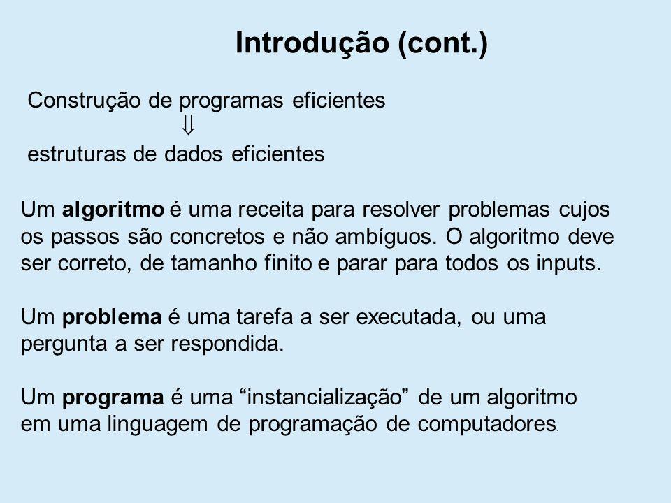 Construção de programas eficientes estruturas de dados eficientes Introdução (cont.) Um algoritmo é uma receita para resolver problemas cujos os passos são concretos e não ambíguos.