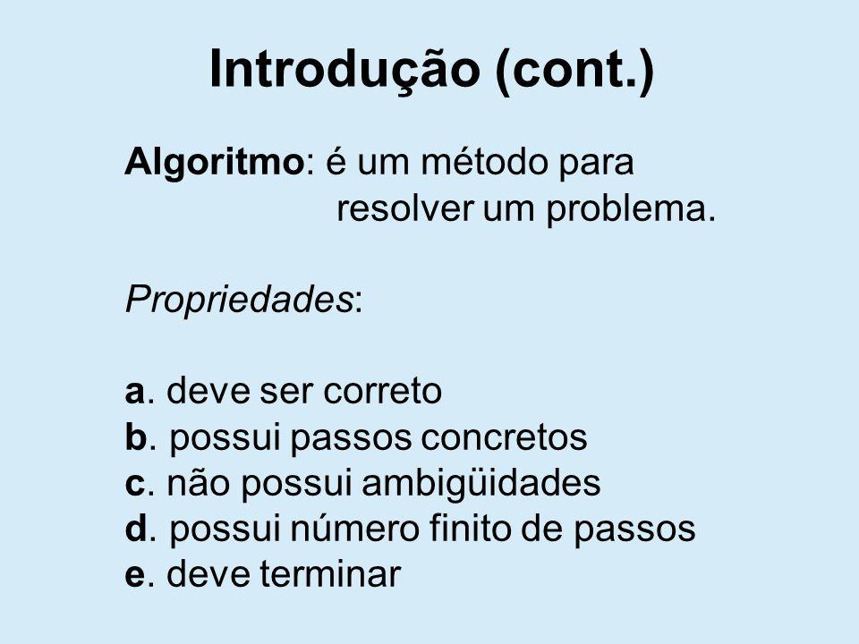 Algoritmo: é um método para resolver um problema. Propriedades: a.