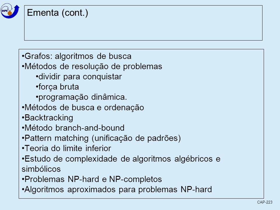 CAP-223 Ementa (cont.) Grafos: algoritmos de busca Métodos de resolução de problemas dividir para conquistar força bruta programação dinâmica. Métodos