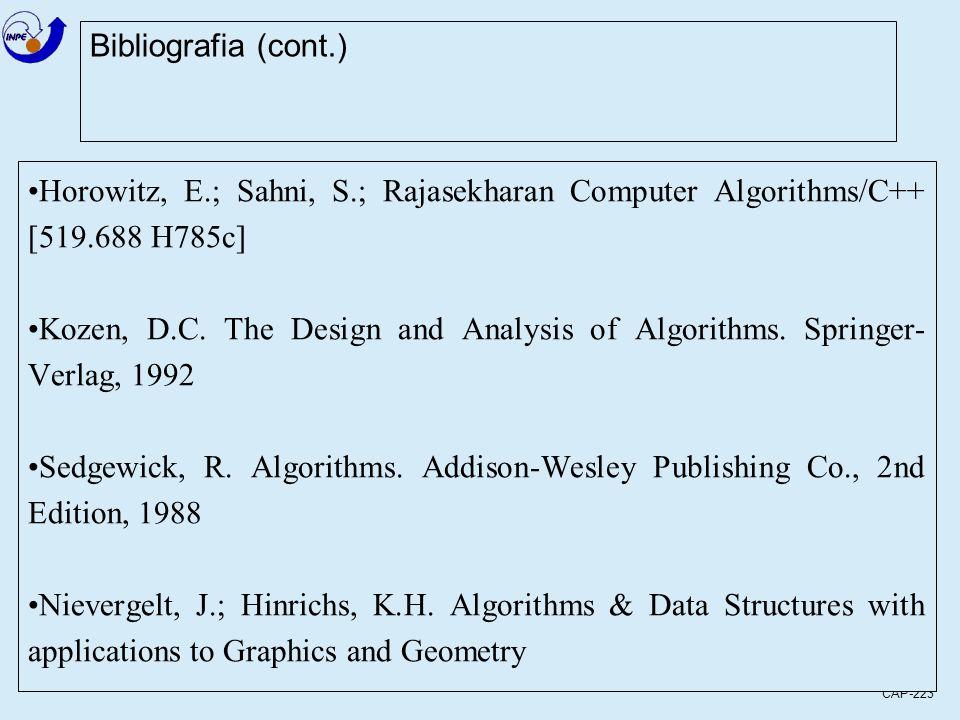 CAP-223 Bibliografia (cont.) Horowitz, E.; Sahni, S.; Rajasekharan Computer Algorithms/C++ [519.688 H785c] Kozen, D.C. The Design and Analysis of Algo