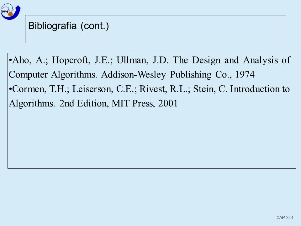 CAP-223 Bibliografia (cont.) Aho, A.; Hopcroft, J.E.; Ullman, J.D.
