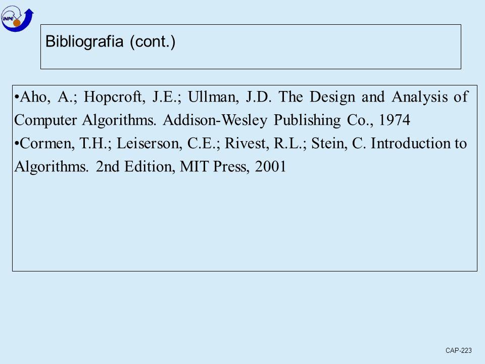 CAP-223 Bibliografia (cont.) Aho, A.; Hopcroft, J.E.; Ullman, J.D. The Design and Analysis of Computer Algorithms. Addison-Wesley Publishing Co., 1974