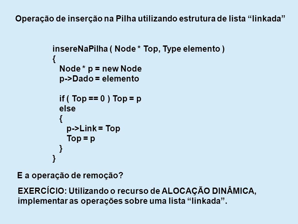 Operação de inserção na Pilha utilizando estrutura de lista linkada insereNaPilha ( Node * Top, Type elemento ) { Node * p = new Node p->Dado = elemen