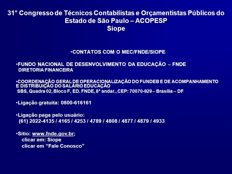 CONTATOS COM O MEC/FNDE/SIOPE FUNDO NACIONAL DE DESENVOLVIMENTO DA EDUCAÇÃO – FNDE DIRETORIA FINANCEIRA COORDENAÇÃO GERAL DE OPERACIONALIZAÇÃO DO FUNDEB E DE ACOMPANHAMENTO E DISTRIBUIÇÃO DO SALÁRIO EDUCAÇÃO SBS, Quadra 02, Bloco F, ED.