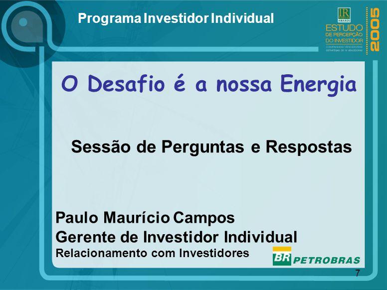 7 Programa Investidor Individual O Desafio é a nossa Energia Sessão de Perguntas e Respostas Paulo Maurício Campos Gerente de Investidor Individual Re