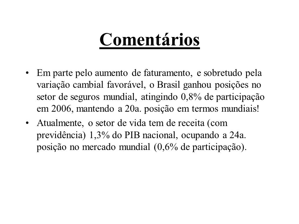 Comentários Em parte pelo aumento de faturamento, e sobretudo pela variação cambial favorável, o Brasil ganhou posições no setor de seguros mundial, a