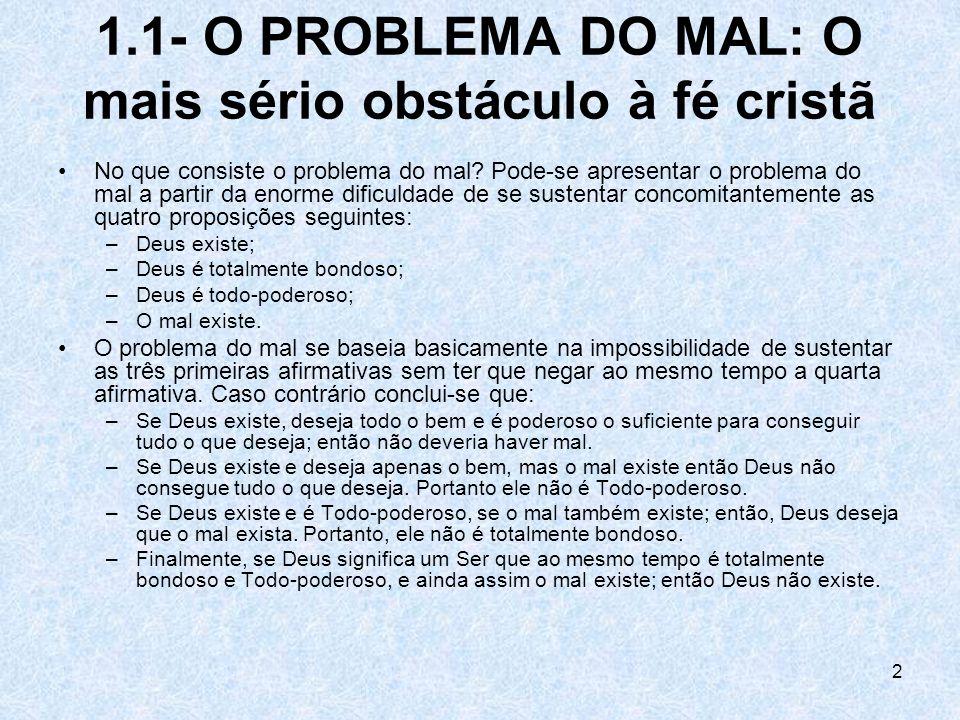 2 1.1- O PROBLEMA DO MAL: O mais sério obstáculo à fé cristã No que consiste o problema do mal? Pode-se apresentar o problema do mal a partir da enorm