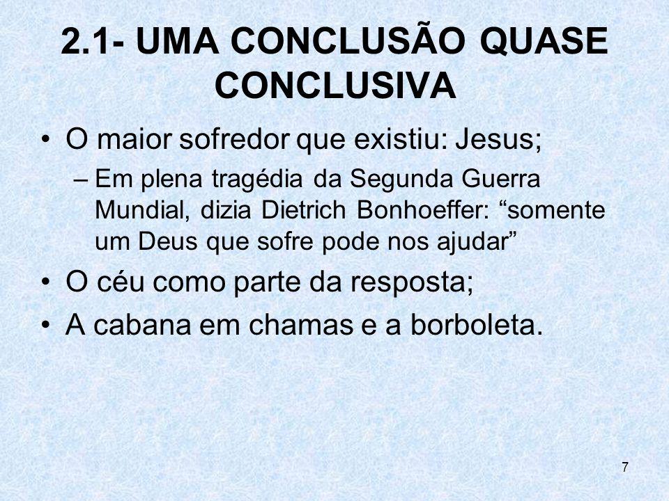 7 2.1- UMA CONCLUSÃO QUASE CONCLUSIVA O maior sofredor que existiu: Jesus; –Em plena tragédia da Segunda Guerra Mundial, dizia Dietrich Bonhoeffer: so