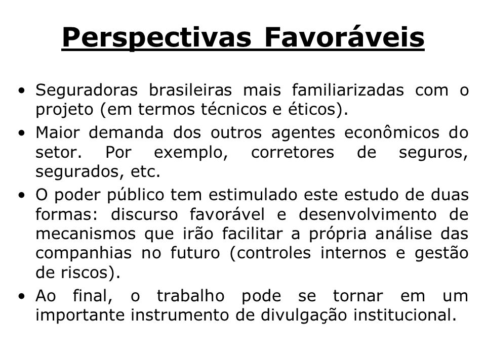 Perspectivas Favoráveis Seguradoras brasileiras mais familiarizadas com o projeto (em termos técnicos e éticos).