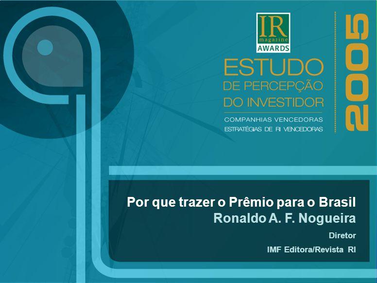 Por que trazer o Prêmio para o Brasil Ronaldo A. F. Nogueira Diretor IMF Editora/Revista RI