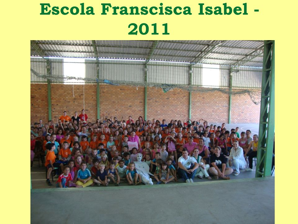 Escola Franscisca Isabel - 2011