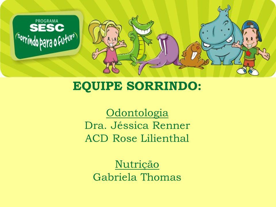EQUIPE SORRINDO: Odontologia Dra. Jéssica Renner ACD Rose Lilienthal Nutrição Gabriela Thomas