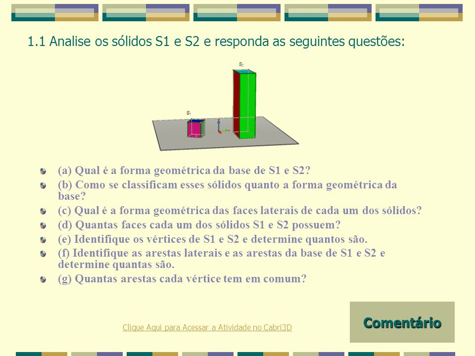 UNIFRA (a) Considere os prismas: (i) Utilizando a cor rosa identifique as forma geométrica das faces laterais de S1, S2, S3, S4, S5, S6 e S7.