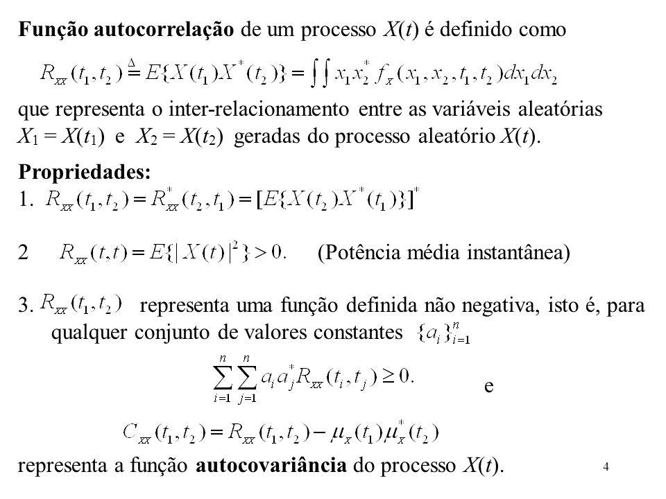 4 Função autocorrelação de um processo X(t) é definido como que representa o inter-relacionamento entre as variáveis aleatórias X 1 = X(t 1 ) e X 2 = X(t 2 ) geradas do processo aleatório X(t).