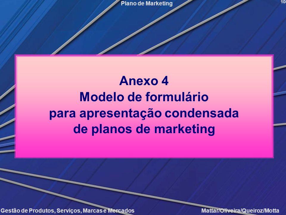 Gestão de Produtos, Serviços, Marcas e Mercados Mattar/Oliveira/Queiroz/Motta Plano de Marketing 105 Anexo 4 Modelo de formulário para apresentação co