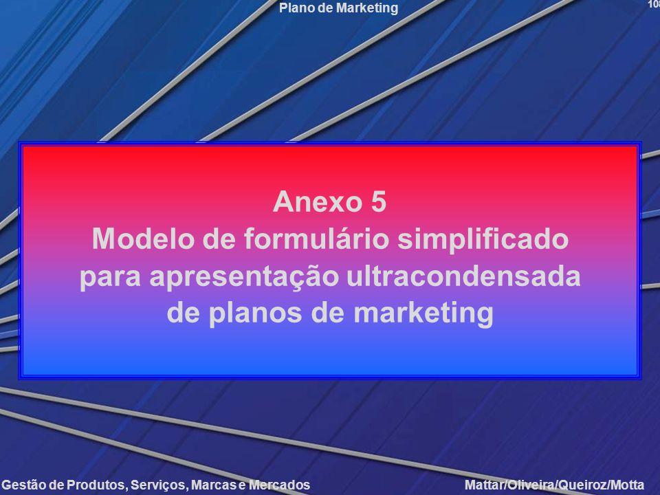 Gestão de Produtos, Serviços, Marcas e Mercados Mattar/Oliveira/Queiroz/Motta Plano de Marketing 108 Anexo 5 Modelo de formulário simplificado para ap