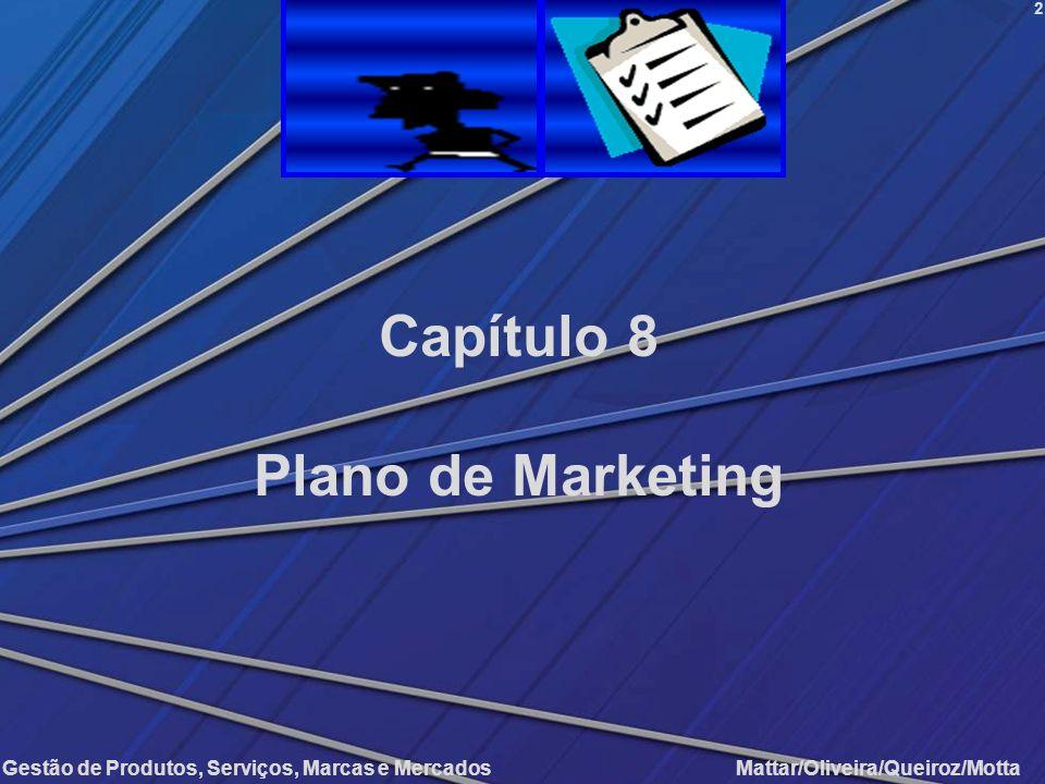 Gestão de Produtos, Serviços, Marcas e Mercados Mattar/Oliveira/Queiroz/Motta Plano de Marketing 2 Capítulo 8 Plano de Marketing