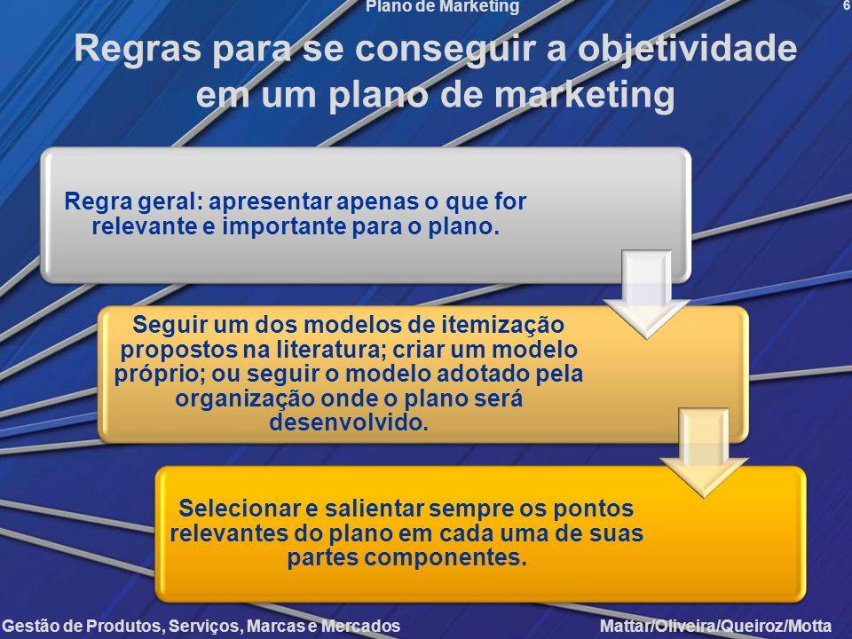 Gestão de Produtos, Serviços, Marcas e Mercados Mattar/Oliveira/Queiroz/Motta Plano de Marketing 6 Regras para se conseguir a objetividade em um plano