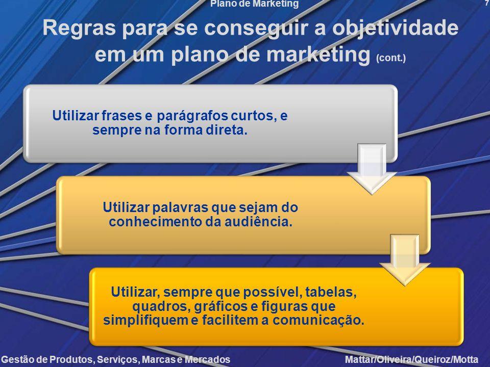 Gestão de Produtos, Serviços, Marcas e Mercados Mattar/Oliveira/Queiroz/Motta Plano de Marketing 7 Regras para se conseguir a objetividade em um plano