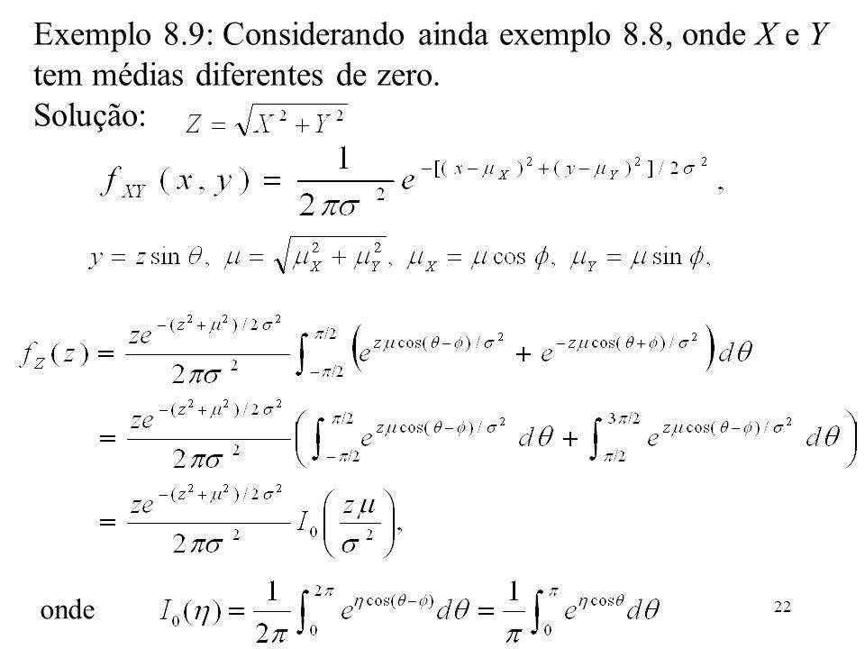 22 Exemplo 8.9: Considerando ainda exemplo 8.8, onde X e Y tem médias diferentes de zero. Solução: onde