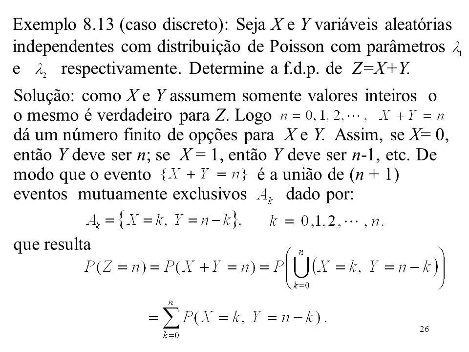 26 Solução: como X e Y assumem somente valores inteiros o o mesmo é verdadeiro para Z. Logo dá um número finito de opções para X e Y. Assim, se X= 0,